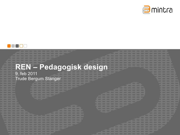REN – Pedagogisk design 9. feb 2011 Trude Bergum Stanger