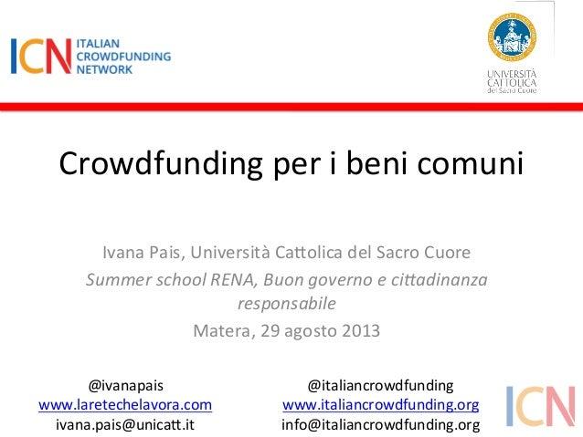 Crowdfunding  per  i  beni  comuni   Ivana  Pais,  Università  Ca:olica  del  Sacro  Cuore   Summe...