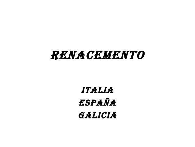 RENACEMENTO ITALIA ESPAÑA GALICIA