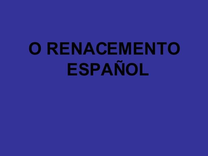 <ul><li>O RENACEMENTO ESPAÑOL </li></ul>