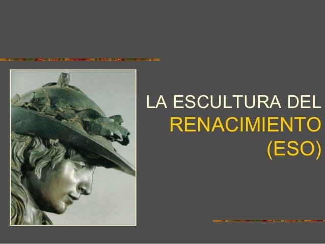 LA ESCULTURA DEL RENACIMIENTO (ESO)
