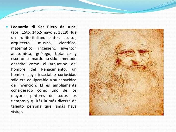  Leonardo di Ser Piero da Vinci   (abril 15to, 1452-mayo 2, 1519), fue   un erudito italiano: pintor, escultor,   arquite...