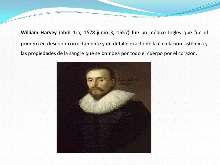 William Harvey (abril 1ro, 1578-junio 3, 1657) fue un médico Inglés que fue el primero en describir correctamente y en det...