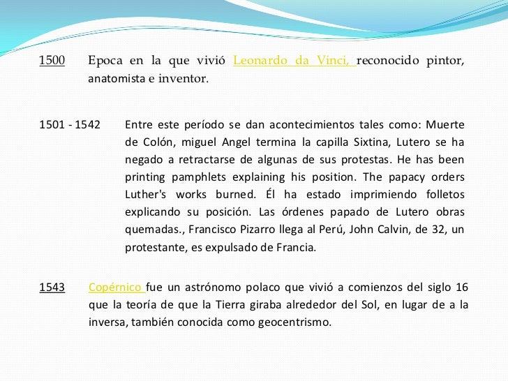 1500    Epoca en la que vivió Leonardo da Vinci, reconocido pintor,         anatomista e inventor.   1501 - 1542   Entre e...