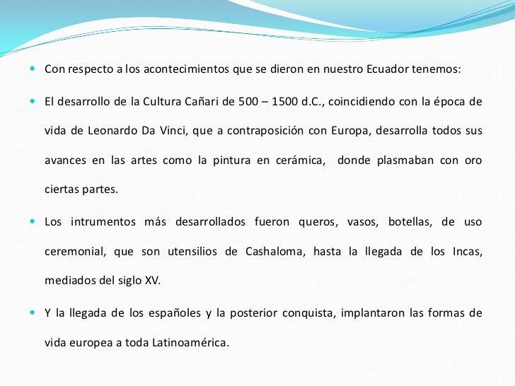  Con respecto a los acontecimientos que se dieron en nuestro Ecuador tenemos:   El desarrollo de la Cultura Cañari de 50...