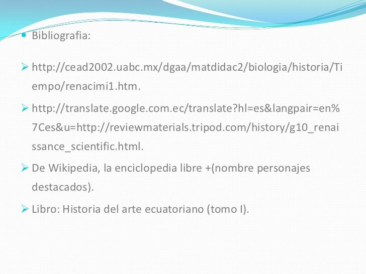  Bibliografia:   http://cead2002.uabc.mx/dgaa/matdidac2/biologia/historia/Ti   empo/renacimi1.htm.  http://translate.go...
