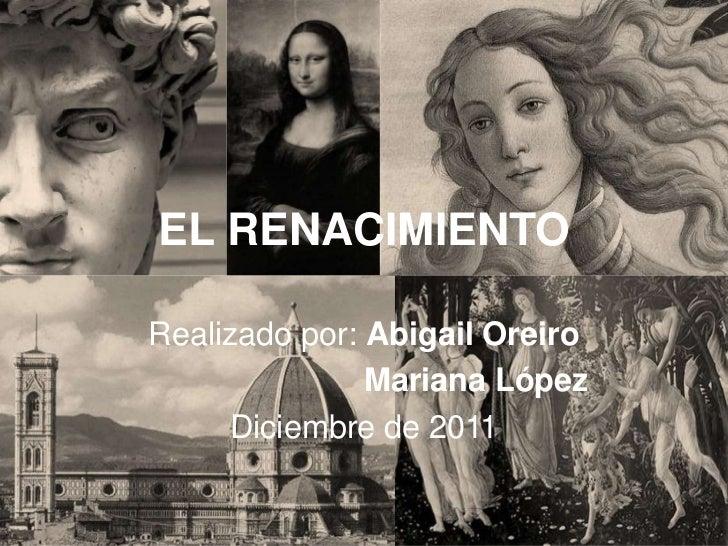 EL RENACIMIENTORealizado por: Abigail Oreiro               Mariana López     Diciembre de 2011