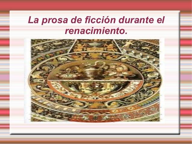 La prosa de ficción durante el       renacimiento.