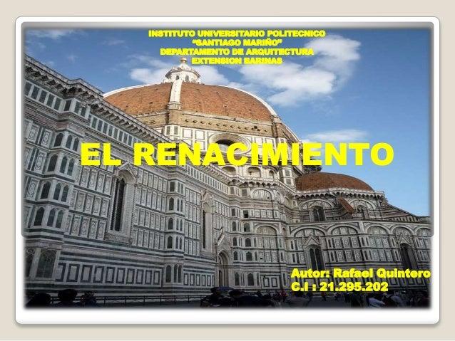 """INSTITUTO UNIVERSITARIO POLITECNICO """"SANTIAGO MARIÑO"""" DEPARTAMENTO DE ARQUITECTURA EXTENSION BARINAS EL RENACIMIENTO Autor..."""