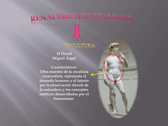 El David Miguel Ángel Características: Obra maestra de la escultura renacentista, representa el desnudo humano y el interé...