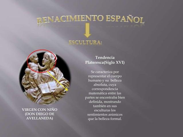 VIRGEN CON NIÑO (DON DIEGO DE AVELLANEDA) Tendencia Plateresca(Siglo XVI) Se caracteriza por representar el cuerpo humano ...