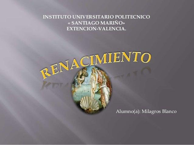 INSTITUTO UNIVERSITARIO POLITECNICO « SANTIAGO MARIÑO» EXTENCION-VALENCIA. Alumno(a): Milagros Blanco