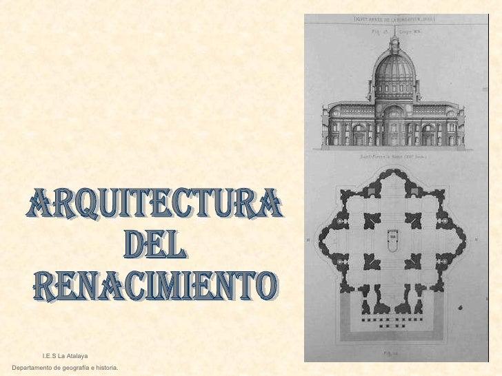 ARQUITECTURA DEL Renacimiento I.E.S La Atalaya Departamento de geografía e historia.