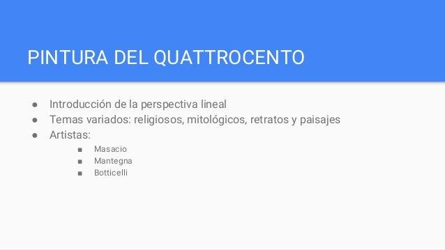PINTURA DEL QUATTROCENTO ● Introducción de la perspectiva lineal ● Temas variados: religiosos, mitológicos, retratos y pai...