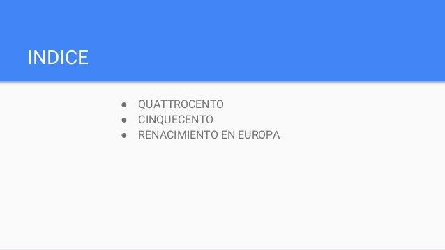 INDICE ● QUATTROCENTO ● CINQUECENTO ● RENACIMIENTO EN EUROPA