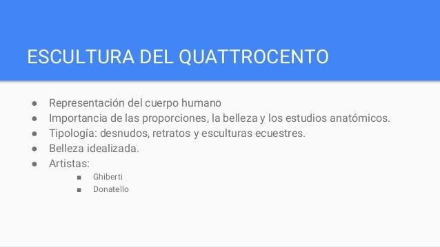 ESCULTURA DEL QUATTROCENTO ● Representación del cuerpo humano ● Importancia de las proporciones, la belleza y los estudios...