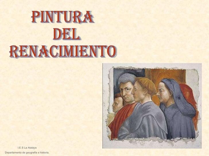 PINTURA DEL Renacimiento I.E.S La Atalaya Departamento de geografía e historia.