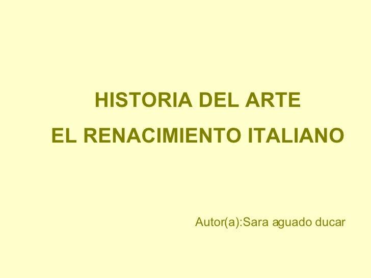HISTORIA DEL ARTE EL RENACIMIENTO ITALIANO Autor(a):Sara aguado ducar