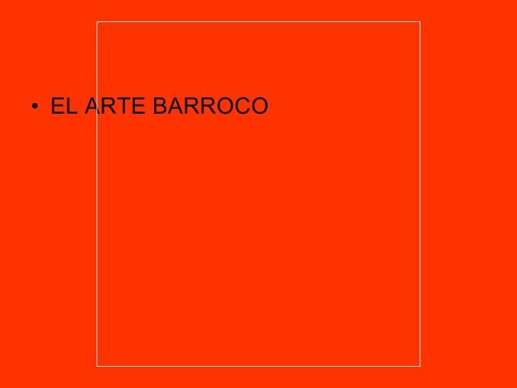 <ul><li>EL ARTE BARROCO </li></ul>