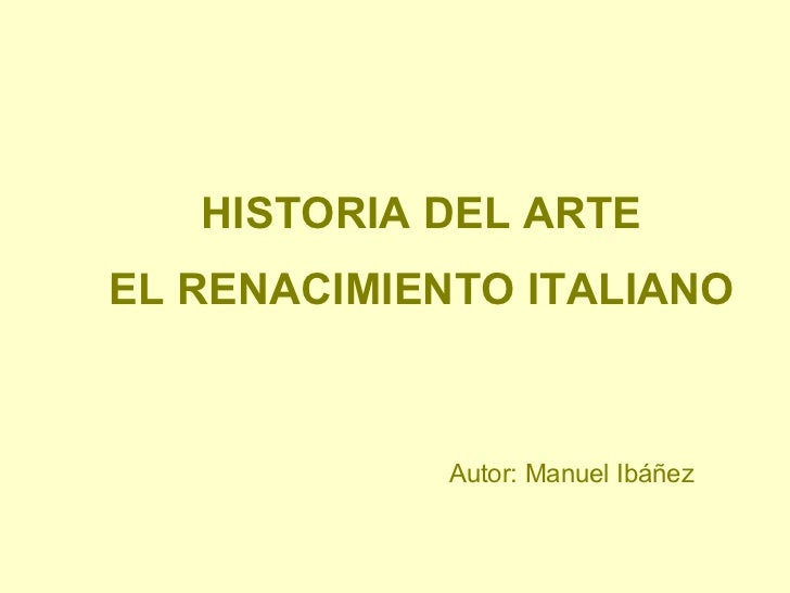 HISTORIA DEL ARTE EL RENACIMIENTO ITALIANO Autor: Manuel Ibáñez