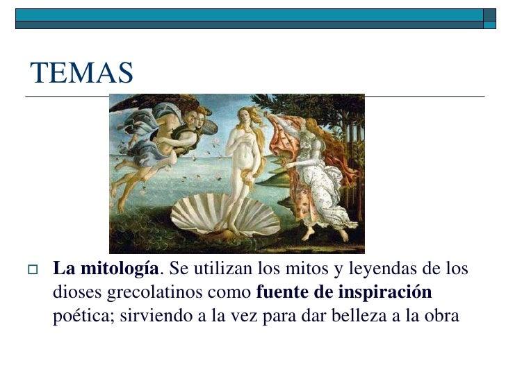 TEMAS        La mitología. Se utilizan los mitos y leyendas de los     dioses grecolatinos como fuente de inspiración    ...