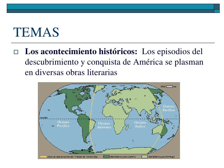 TEMAS    Los acontecimiento históricos: Los episodios del     descubrimiento y conquista de América se plasman     en div...