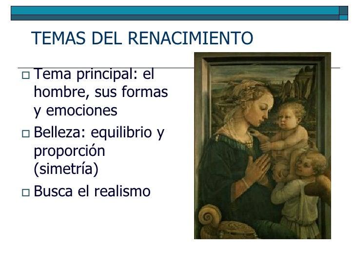 TEMAS DEL RENACIMIENTO  Tema  principal: el   hombre, sus formas   y emociones  Belleza: equilibrio y   proporción   (si...