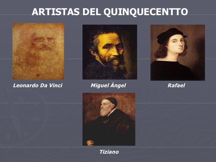 ARTISTAS DEL QUINQUECENTTO Leonardo Da Vinci Miguel Ángel Rafael Tiziano