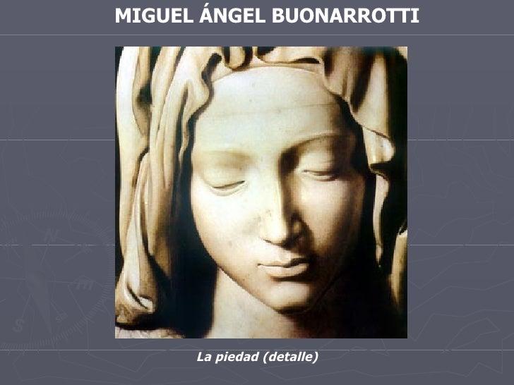 MIGUEL ÁNGEL BUONARROTTI La piedad (detalle)
