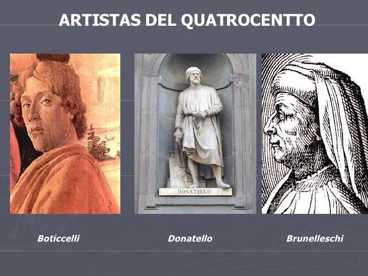 ARTISTAS DEL QUATROCENTTO Boticcelli Donatello Brunelleschi