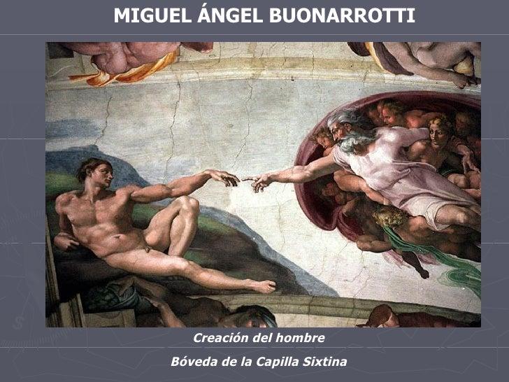MIGUEL ÁNGEL BUONARROTTI Creación del hombre Bóveda de la Capilla Sixtina