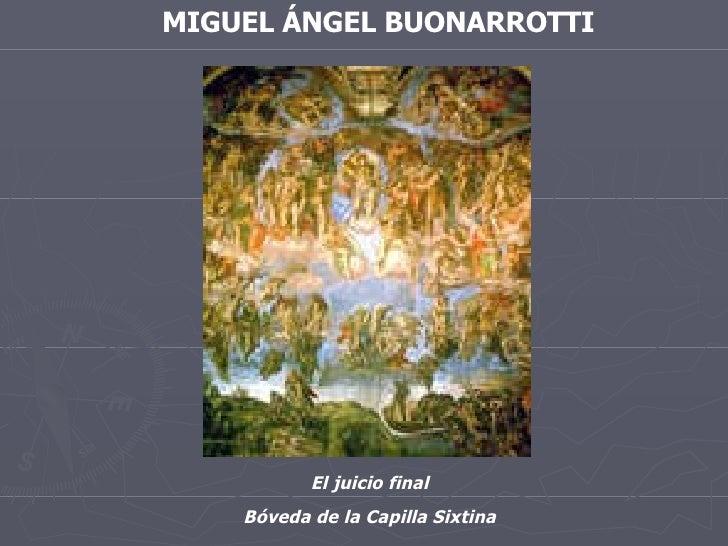 MIGUEL ÁNGEL BUONARROTTI El juicio final Bóveda de la Capilla Sixtina