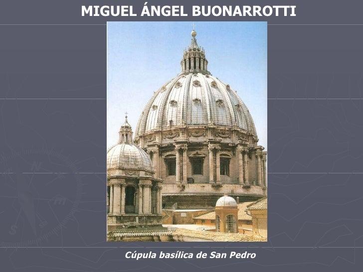 MIGUEL ÁNGEL BUONARROTTI Cúpula basílica de San Pedro