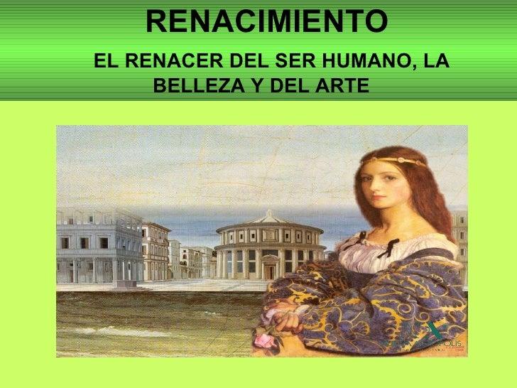 RENACIMIENTO   EL RENACER DEL SER HUMANO, LA  BELLEZA Y DEL ARTE
