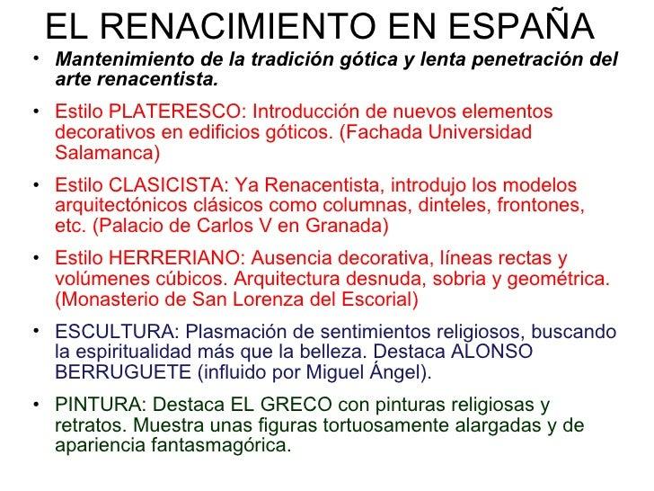 EL RENACIMIENTO EN ESPAÑA <ul><li>Mantenimiento de la tradición gótica y lenta penetración del arte renacentista. </li></u...