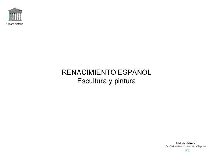 Claseshistoria                 RENACIMIENTO ESPAÑOL                    Escultura y pintura                                ...