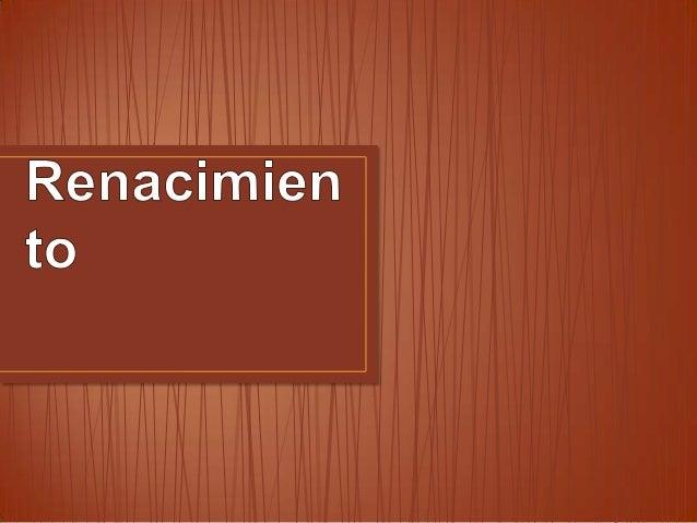 • El Renacimiento nace en Italia y abarca los siglos XV y XVI. • Fruto de las ideas humanistas.