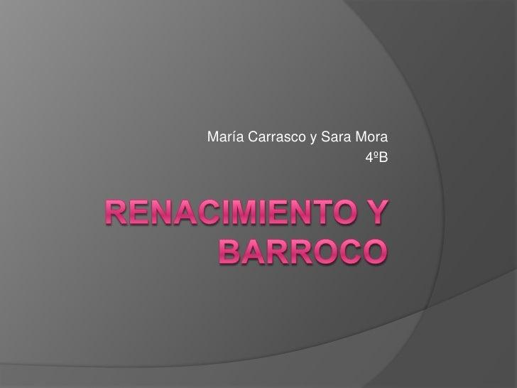 Renacimiento y Barroco<br />María Carrasco y Sara Mora<br />4ºB<br />
