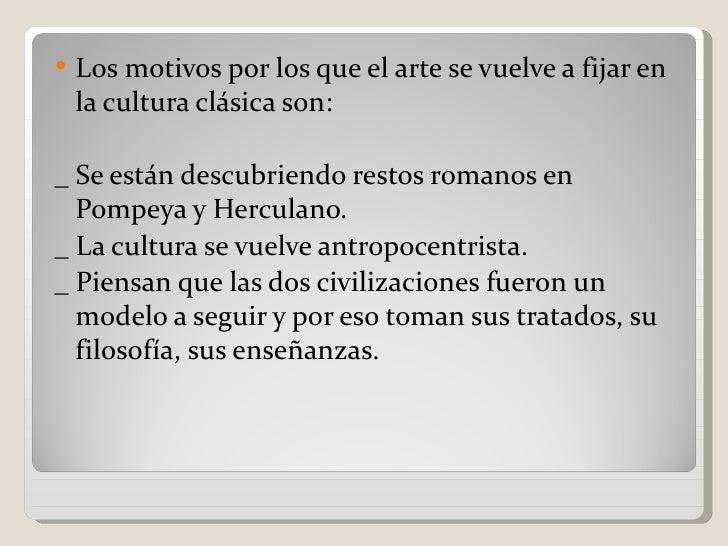    Los motivos por los que el arte se vuelve a fijar en    la cultura clásica son:_ Se están descubriendo restos romanos ...