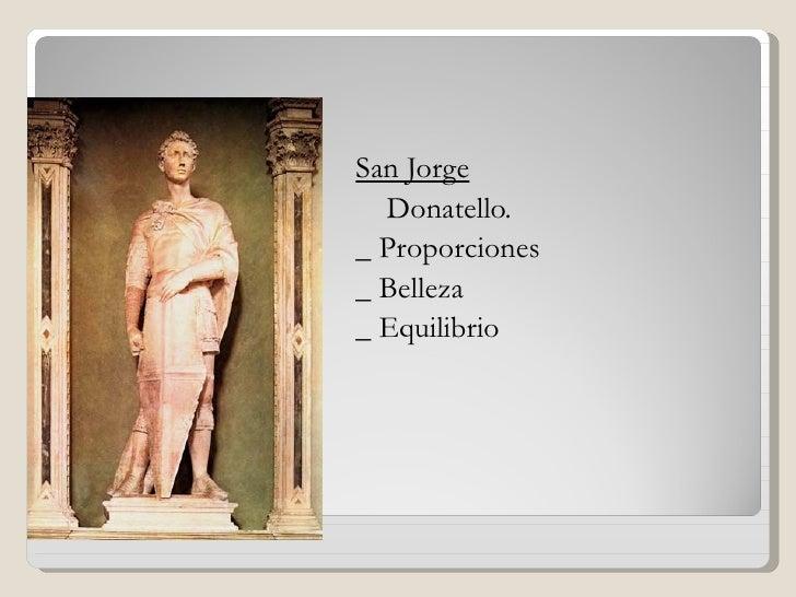    San Jorge•     Donatello.•   _ Proporciones•   _ Belleza•   _ Equilibrio