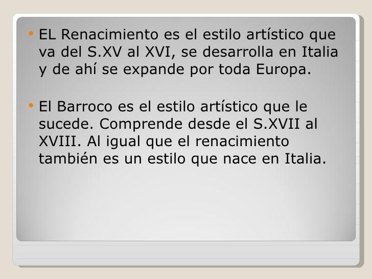    EL Renacimiento es el estilo artístico que    va del S.XV al XVI, se desarrolla en Italia    y de ahí se expande por t...
