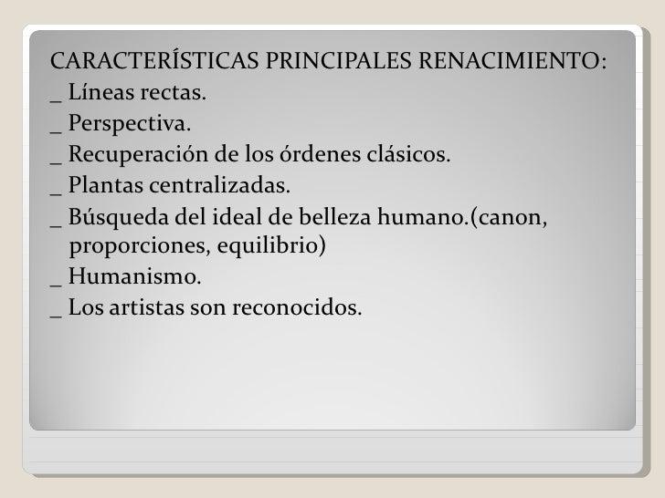 CARACTERÍSTICAS PRINCIPALES RENACIMIENTO:_ Líneas rectas._ Perspectiva._ Recuperación de los órdenes clásicos._ Plantas ce...