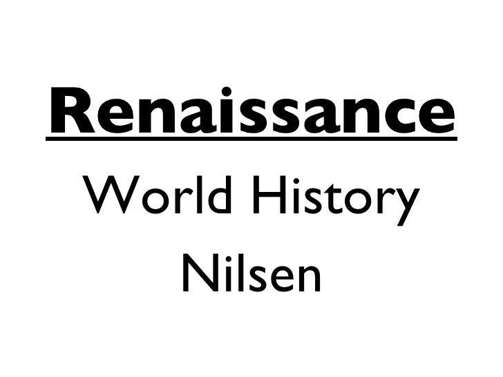 <ul><li>Renaissance </li></ul><ul><li>World History </li></ul><ul><li>Nilsen </li></ul>