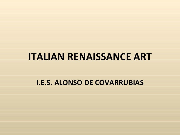 ITALIAN RENAISSANCE ART I.E.S. ALONSO DE COVARRUBIAS