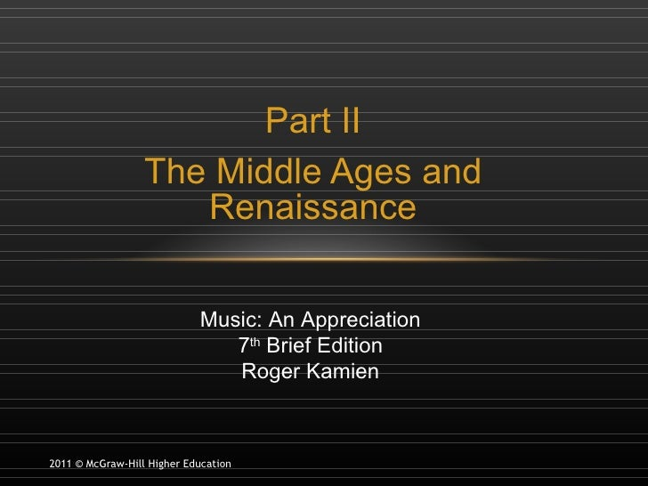 Part II The Middle Ages and Renaissance 2011 © McGraw-Hill Higher Education Music: An Appreciation 7 th  Brief Edition Rog...