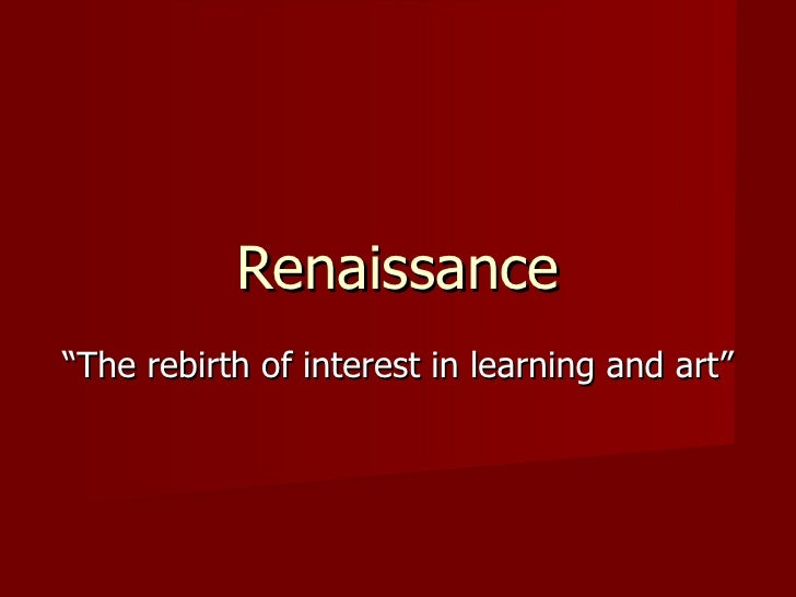 "Renaissance "" The rebirth of interest in learning and art"""