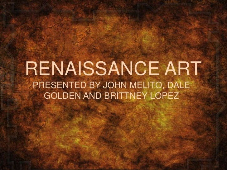 RENAISSANCE ARTPRESENTED BY JOHN MELITO, DALE  GOLDEN AND BRITTNEY LOPEZ