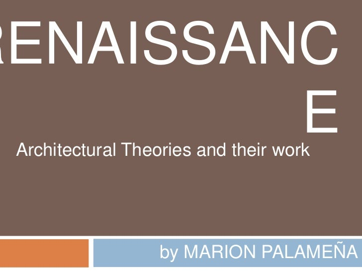 RENAISSANC         E Architectural Theories and their work                   by MARION PALAMEÑA