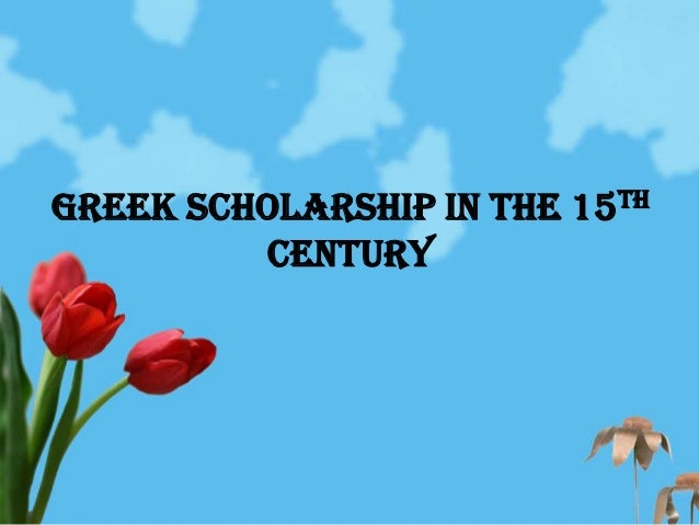 Greek Scholarship in the 15th         Century