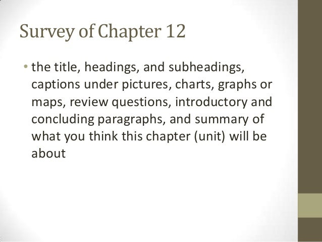 Survey of Chapter 12• the title, headings, and subheadings,  captions under pictures, charts, graphs or  maps, review ques...